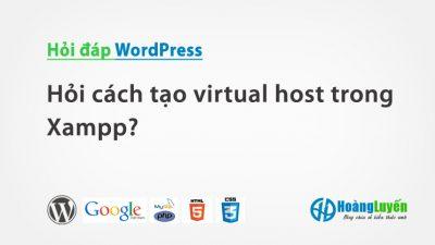 Hỏi cách tạo virtual host trong Xampp?