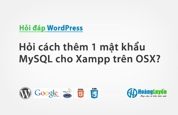 Hỏi cách thêm 1 mật khẩu MySQL cho Xampp trên OSX?