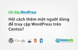 Hỏi cách thêm một người dùng để truy cập WordPress trên Centos?