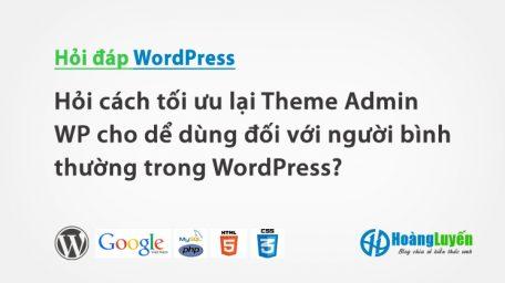 Hỏi cách tối ưu lại Theme Admin WP cho dể dùng đối với người bình thường trong WordPress?