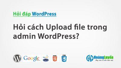 Hỏi cách Upload file trong admin WordPress?