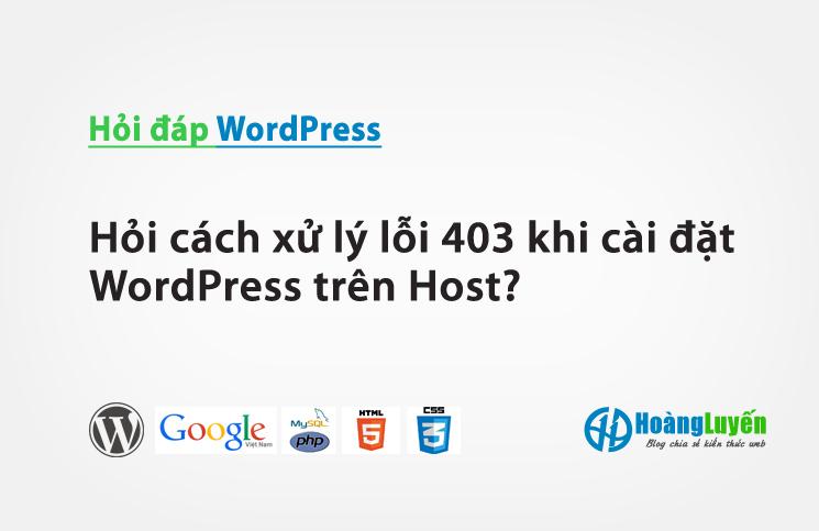 Hỏi cách xử lý lỗi 403 khi cài đặt WordPress trên Host?