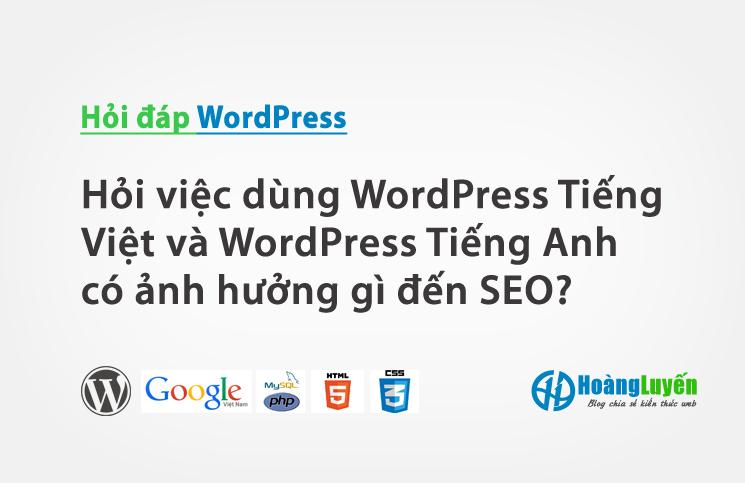 Hỏi việc dùng WordPress Tiếng Việt và WordPress Tiếng Anh có ảnh hưởng gì đến SEO?