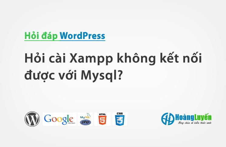 Hỏi cài Xampp không kết nối được với Mysql?