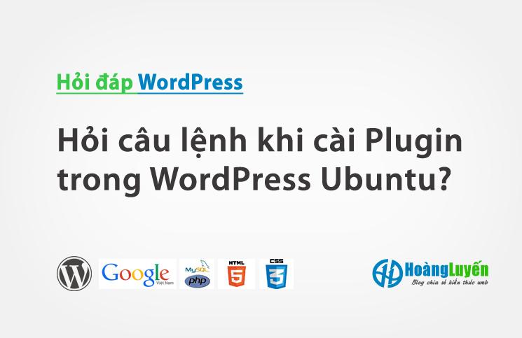 Hỏi câu lệnh khi cài Plugin trong WordPress Ubuntu?