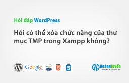 Hỏi có thể xóa chức năng của thư mục TMP trong Xampp không?