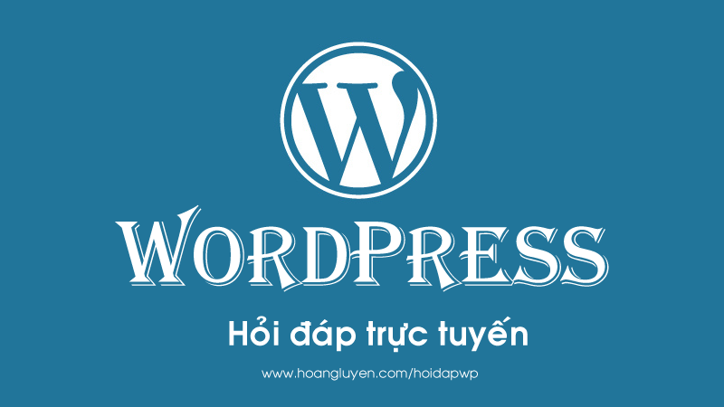 Hỏi đáp wordpress trực tuyến tại Blog Hoàng Luyến