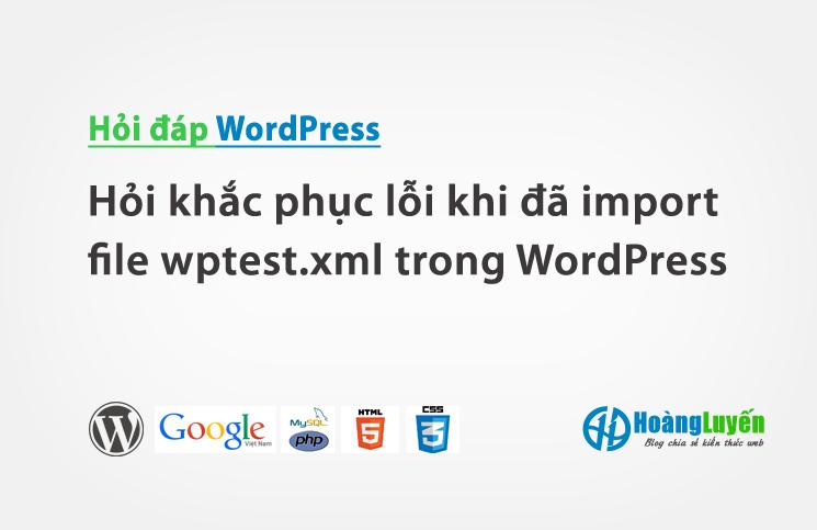 Hỏi khắc phục lỗi khi đã import file wptest.xml trong WordPress