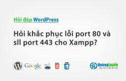 Hỏi sửa lỗi port 80 và sll port 443 cho Xampp?