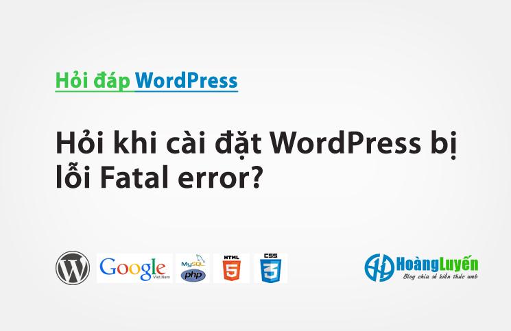 Hỏi khi cài đặt WordPress bị lỗi Fatal error?