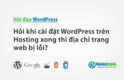 Hỏi khi cài đặt WordPress trên Hosting xong thì địa chỉ trang web bị lỗi?