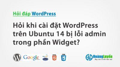 Hỏi khi cài đặt WordPress trên Ubuntu 14 bị lỗi admin trong phần Widget?