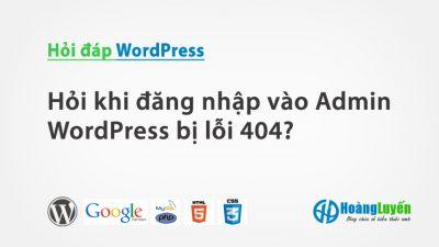 Hỏi khi đăng nhập vào Admin WordPress bị lỗi 404?