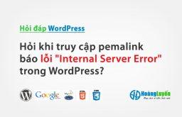 "Hỏi khi truy cập pemalink báo lỗi ""Internal Server Error"" trong WordPress?"