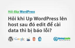 Hỏi khi Up WordPress lên host sau đó edit để cài data thì bị báo lỗi?