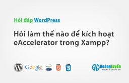 Hỏi làm thế nào để kích hoạt eAccelerator trong Xampp?