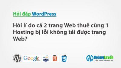 Hỏi lí do cả 2 trang Web thuê cùng 1 Hosting bị lỗi không tải được trang Web?
