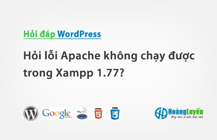 Hỏi lỗi Apache không chạy được trong Xampp 1.77?
