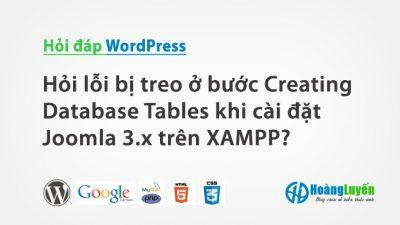 Hỏi lỗi bị treo ở bước Creating Database Tables khi cài đặt Joomla 3.x trên XAMPP?