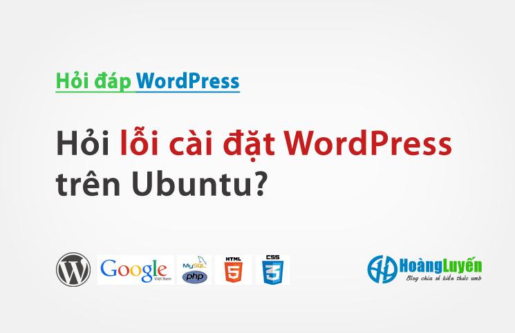 Hỏi lỗi cài đặt WordPress trên Ubuntu?
