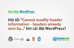 "Hỏi lỗi ""Cannot modify header information – headers already sent by…"" khi cài đặt WordPress?"