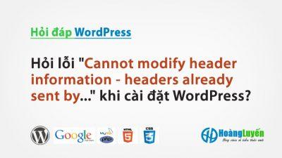 "Hỏi lỗi ""Cannot modify header information – headers already sent by…"" khi cài đặt WordPress?"