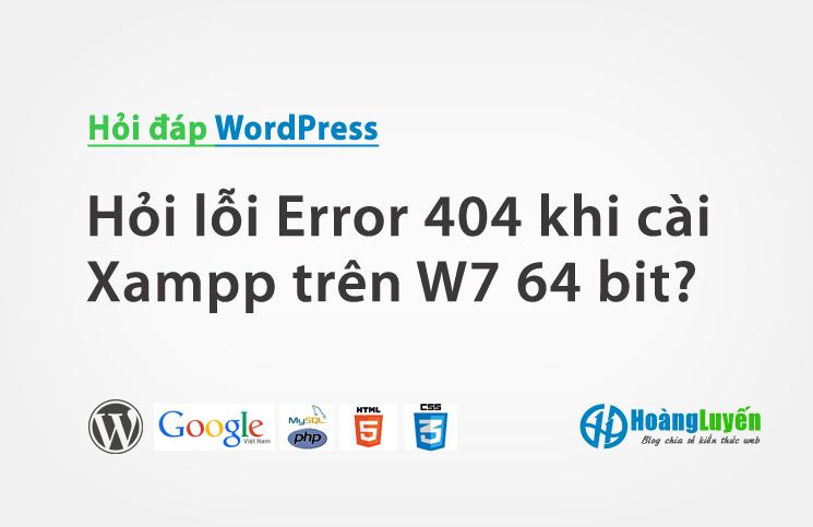 Hỏi lỗi Error 404 khi cài Xampp trên W7 64 bit?