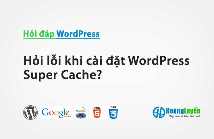 Hỏi lỗi khi cài đặt WordPress Super Cache?