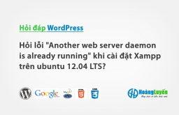 """Hỏi lỗi """"Another web server daemon is already running"""" khi cài đặt Xampp trên ubuntu 12.04 LTS?"""