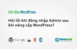 Hỏi lỗi khi đăng nhập vào Admin sau khi nâng cấp WordPress?