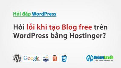 Hỏi lỗi khi tạo Blog free trên WordPress bằng Hostinger?