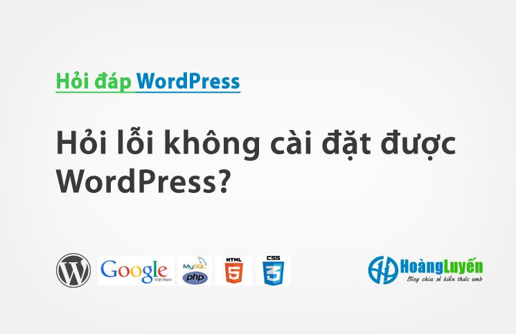 Hỏi lỗi không cài đặt được WordPress?