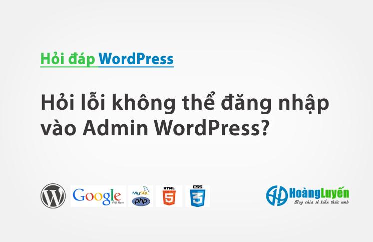 Hỏi lỗi không thể đăng nhập vào Admin WordPress?
