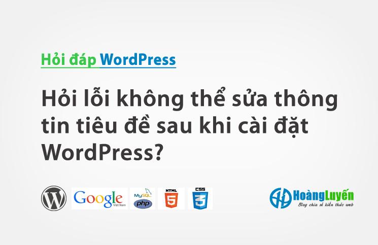 Hỏi lỗi không thể sửa thông tin tiêu đề sau khi cài đặt WordPress?