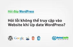 Hỏi lỗi không thể truy cập vào Website khi Up date WordPress?