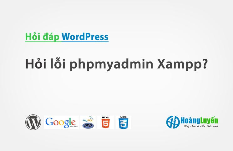 Hỏi lỗi phpmyadmin Xampp?