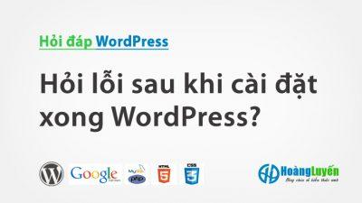 Hỏi lỗi sau khi cài đặt xong WordPress?
