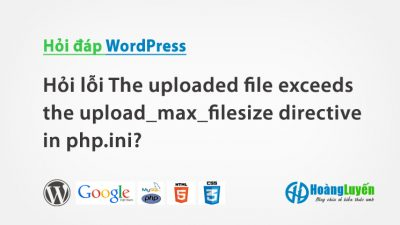 Hỏi cách khắc phục lỗi the uploaded file exceeds the upload_max_filesize directive in php.ini?