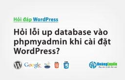 Hỏi lỗi up database vào phpmyadmin khi cài đặt WordPress?