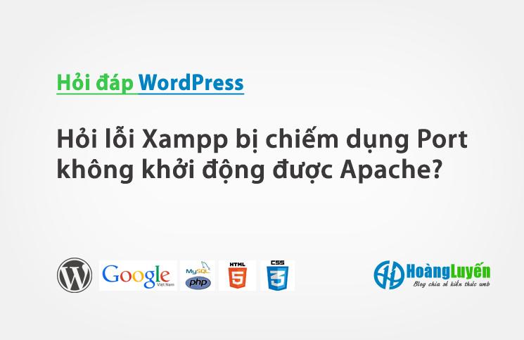 Hỏi lỗi Xampp bị chiếm dụng Port không khởi động được Apache?