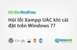Hỏi lỗi Xampp UAC khi cài đặt trên Windows 7?