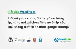 Hỏi mấy site chung 1 vps giờ nó trùng ip, nghe nói cái cloudflare nó ẩn ip gốc mà không biết có ẩn được google không?