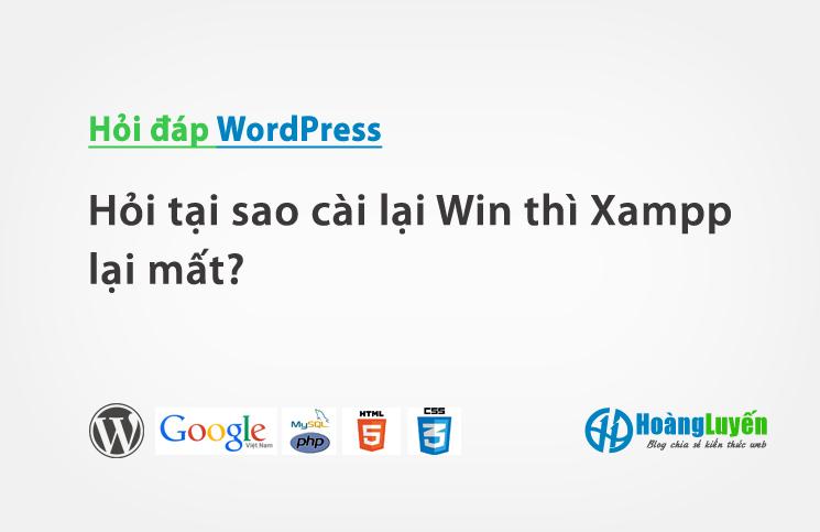 Hỏi tại sao cài lại Win thì Xampp lại mất?