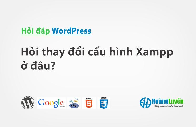 Hỏi thay đổi cấu hình Xampp ở đâu?
