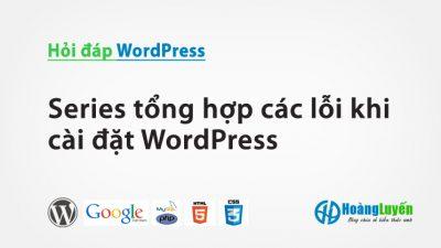 Series tổng hợp các lỗi khi cài đặt WordPress – Phần 5