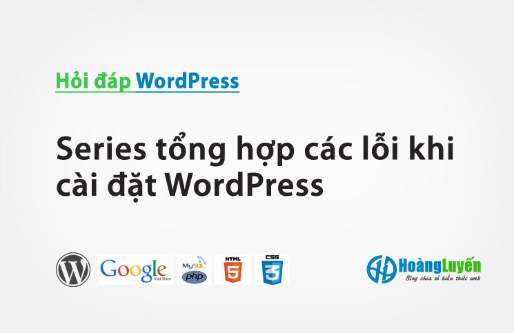Series tổng hợp các lỗi khi cài đặt WordPress