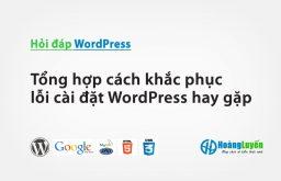Tổng hợp cách khắc phục lỗi cài đặt WordPress hay gặp – Phần 2