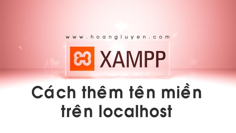 Cách tạo và thêm tên miền ảo trên localhost với Xampp