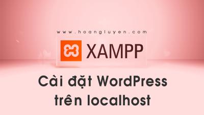 [XAMPP] Tạo và cài đặt website WordPress trên localhost