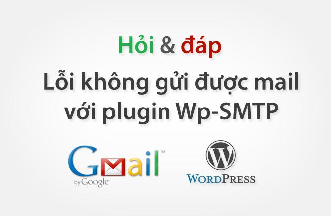 Hỏi đáp: Cài plugin Wp-SMTP nhưng lỗi không gửi được mail